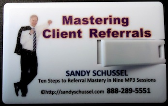 Mastering Client Referrals AUDIO - NOW AVAILABLE on a USB Flash Drive... By Sandy Schussel